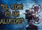 El cine es un alucine